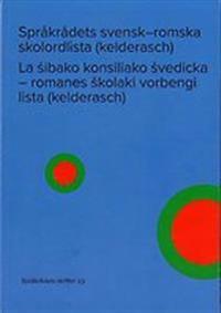Språkrådets svensk–romska skolordlista (kelderasch) / La s?ibako konsiliako s?vedicka - romanes skolaki vorbengi lista (kelderasch)
