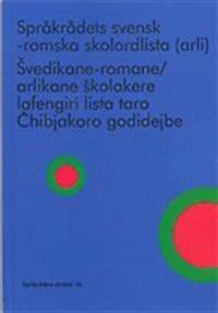 Språkrådets svensk-romska skolordlista (arli) / S?vedikane-romane/arlikane s?kolakere lafengiri lista taro C?hibjakoro godidejbe (arli)