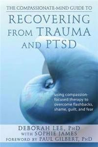 Compassionate-Mind Guide to Recovering from Trauma and Ptsd