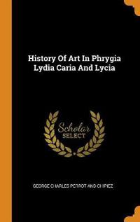 History of Art in Phrygia Lydia Caria and Lycia