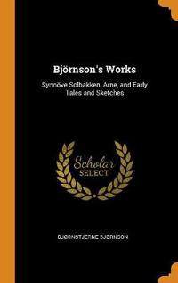 Björnson's Works: Synnöve Solbakken, Arne, and Early Tales and Sketches