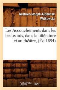 Les Accouchements Dans Les Beaux-Arts, Dans La Litt�rature Et Au Th��tre, (�d.1894)