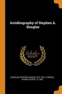 Autobiography of Stephen A. Douglas