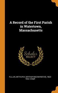 A Record of the First Parish in Watertown, Massachusetts