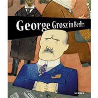 George Grosz in Berlin