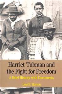 Harriet Tubman and the Fight for Freedom: A Brief History with Documents