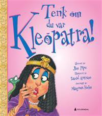 Tenk om du hadde vært Kleopatra