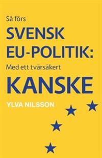 Så förs svensk EU-politik: med ett tvärsäkert - kanske