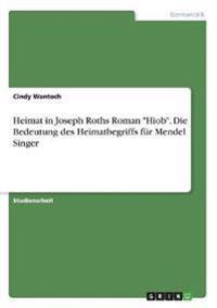 """Heimat in Joseph Roths Roman """"Hiob"""". Die Bedeutung des Heimatbegriffs für Mendel Singer"""