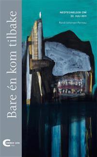 Bare én kom tilbake; nedtegnelser om 22. juli 2011 - Randi Johansen Perreau   Inprintwriters.org