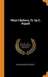 WHAT I BELIEVE, TR. BY C. POPOFF