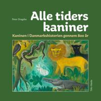 Alle tiders kaniner; Kaninen i Danmarkshistorien gennem 800 år
