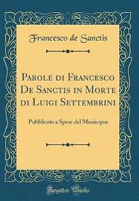 Parole Di Francesco de Sanctis in Morte Di Luigi Settembrini: Pubblicate a Spese del Municipio (Classic Reprint)
