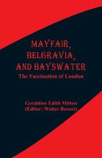 Mayfair, Belgravia, and Bayswater: The Fascination of London