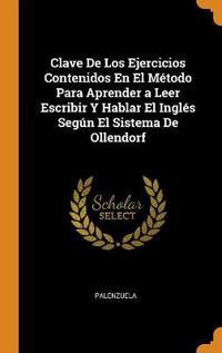 Clave de Los Ejercicios Contenidos En El M todo Para Aprender a Leer Escribir Y Hablar El Ingl s Seg n El Sistema de Ollendorf
