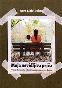 Moja nevidljiva prica - Prica jedne majke o borbi s autizmom svoga djeteta (bosniska)