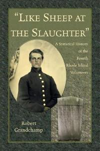 Like Sheep at the Slaughter. a Statistical History of the Fourth Rhode Island Volunteers
