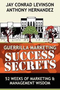 Guerrilla Marketing Success Secrets: 52 Weeks of Marketing & Management Wisdom