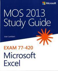 MOS 2013 Study Guide for Microsoft Excel: Exam 77-420