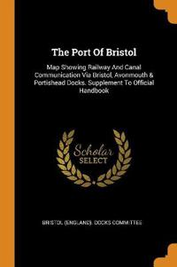 The Port Of Bristol: Map Showing Railway And Canal Communication Via Bristol, Avonmouth & Portishead Docks. Supplement To Official Handbook