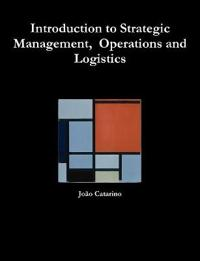 Introduction to Strategic Management, Operations and Logistics