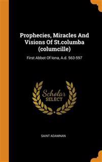 Prophecies, Miracles And Visions Of St.columba (columcille)