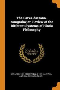 The Sarva-Darsana-Samgraha; Or, Review of the Different Systems of Hindu Philosophy
