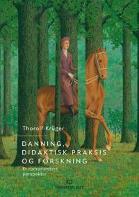 Danning, didaktisk praksis og forskning - Thorolf Krüger | Ridgeroadrun.org