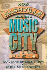 How Nashville Became Music City, U.S.A.: 50 Years of Music Row [With CD]