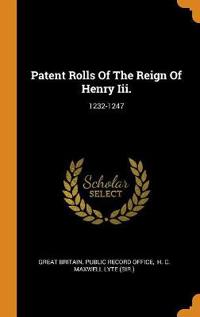 Patent Rolls of the Reign of Henry III.