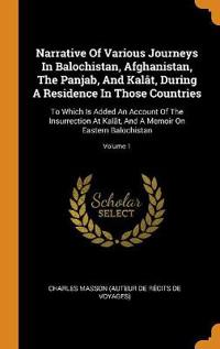 Narrative of Various Journeys in Balochistan, Afghanistan, the Panjab, and Kal t, During a Residence in Those Countries