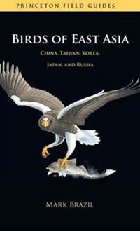 Birds of East Asia: China, Taiwan, Korea, Japan, and Russia