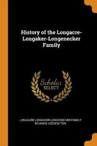 History of the Longacre-Longaker-Longenecker Family