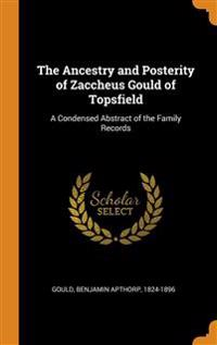 Ancestry and Posterity of Zaccheus Gould of Topsfield