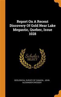 Report On A Recent Discovery Of Gold Near Lake Megantic, Quebec, Issue 1028