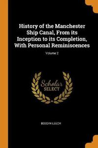 History of the Manchester Ship Canal, from Its Inception to Its Completion, with Personal Reminiscences; Volume 2