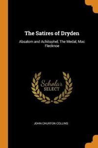 The Satires of Dryden: Absalom and Achitophel, The Medal, Mac Flecknoe
