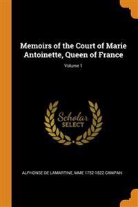 Memoirs of the Court of Marie Antoinette, Queen of France; Volume 1