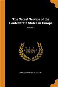 Secret Service of the Confederate States in Europe; Volume 1