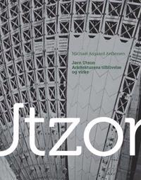 Jørn Utzon - arkitekturens tilblivelse og virke