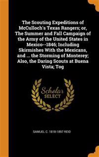 The Scouting Expeditions of McCulloch's Texas Rangers; or, The Summer and Fall Campaign of the Army of the United States in Mexico--1846; Including Sk
