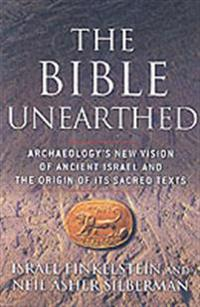 Bible unearthed - archaeologys new vision of ancient israel and the origin