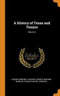 A History of Texas and Texans; Volume 4