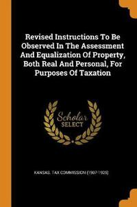 Revised Instructions to Be Observed in the Assessment and Equalization of Property, Both Real and Personal, for Purposes of Taxation