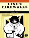 Linux Firewalls: Attack Detection and Response with iptables, psad, and fws
