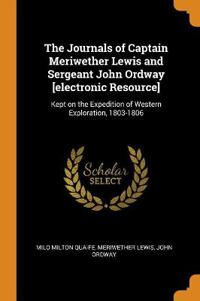 The Journals of Captain Meriwether Lewis and Sergeant John Ordway [electronic Resource]: Kept on the Expedition of Western Exploration, 1803-1806