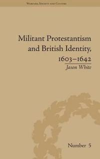 Militant Protestantism and British Identity, 1603-1642