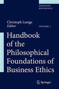 Handbook of Philosophical Foundations of Business Ethics