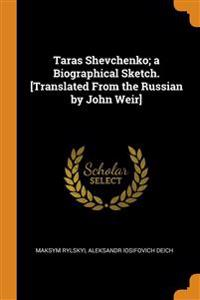 Taras Shevchenko; a Biographical Sketch. [Translated From the Russian by John Weir]