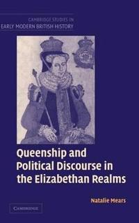 Queenship And Political Discourse In The Elizabethan Realms
